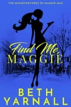 Find Me, Maggie ebook by Beth Yarnall