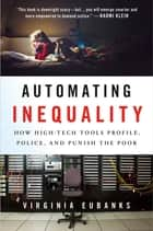 Automating Inequality - How High-Tech Tools Profile, Police, and Punish the Poor ebook by Virginia Eubanks