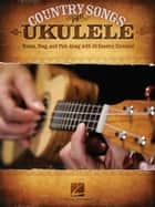 Country Songs for Ukulele (Songbook) ebook by Hal Leonard Corp.