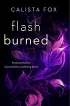 Flash Burned - A Novel ebook by Calista Fox