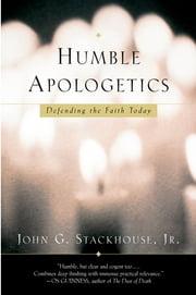 Humble Apologetics - Defending the Faith Today ebook by John G. Stackhouse, Jr.