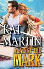 Against the Mark (The Raines of Wind Canyon, Book 9) ebook by Kat Martin