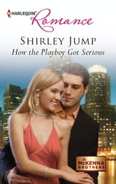 How the Playboy Got Serious ebook by Shirley Jump
