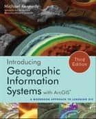 Introducing Geographic Information Systems with ArcGIS - A Workbook Approach to Learning GIS ebook by Michael D. Kennedy, Jack Dangermond, Michael F. Goodchild