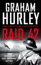 Raid 42 ebook by Graham Hurley
