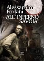 All'inferno Savoia! ebook by Alessandro Forlani