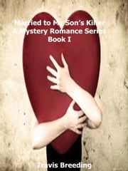 Married to My Son's Killer A Mystery Romance Series Book I ebook by Travis Breeding