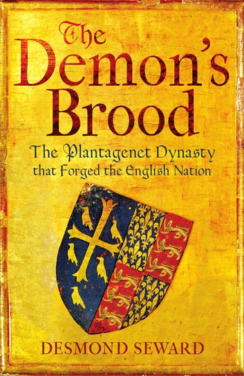 The Demon's Brood - The Plantagenet Dynasty that Forged the English Nation ebook by Mr Desmond Seward