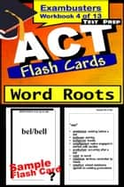 ACT Test Prep Word Roots Review--Exambusters Flash Cards--Workbook 4 of 13 - ACT Exam Study Guide ebook by ACT Exambusters