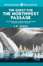 The Quest for the Northwest Passage - Exploring the elusive route through Canada's Arctic waters ebook by L.D. Cross