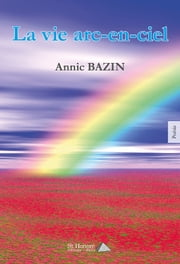 LA VIE ARC EN CIEL ebook by Annic  BAZIN