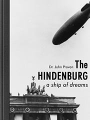 The Hindenburg - a ship of dreams ebook by John Provan