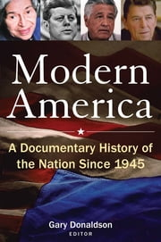 Modern America: A Documentary History of the Nation Since 1945 - A Documentary History of the Nation Since 1945 ebook by Robert H Donaldson