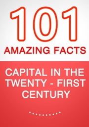 Capital in the Twenty-First Century - 101 Amazing Facts You Didn't Know ebook by G Whiz