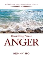 Handling Your Anger eBook by Benny Ho