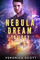 Nebula Dream Trilogy - Books 1-3 ebook by Veronica Scott