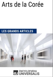 Arts de la Corée (Les Grands Articles) - (Les Grands Articles d'Universalis) ebook by Encyclopaedia Universalis
