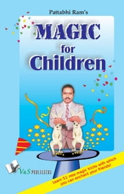 Magic for Children: 51 easy to learn magic tricks that will leave your friends spellbound ebook by B. V. Pattabhiram