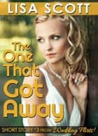 The One That Got Away ebook by Lisa Scott