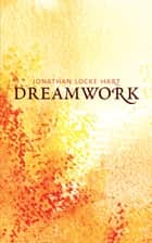 Dreamwork ebook by Jonathan Locke Hart