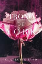 Trono de York ebook by Charlotte Byrd