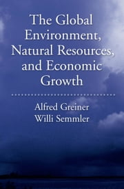 The Global Environment, Natural Resources, and Economic Growth ebook by Alfred Greiner,Will Semmler