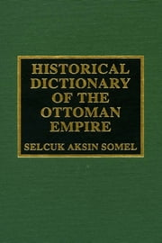 Historical Dictionary of the Ottoman Empire ebook by Selcuk Aksin Somel