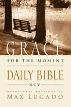 Grace For The Moment Daily Bible, NCV - Spend 365 Days reading the Bible with Max Lucado ebook by