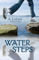 Water Steps ebook by A. LaFaye