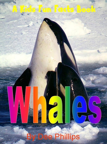 Whales: A Kids Fun Facts Book ebook by Dee Phillips