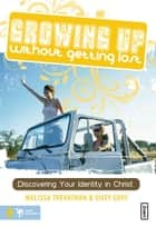 Growing Up Without Getting Lost ebook by Melissa Trevathan, Helen Stitt Goff