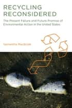 Recycling Reconsidered - The Present Failure and Future Promise of Environmental Action in the United States ebook by Samantha MacBride