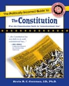 The Politically Incorrect Guide to the Constitution ebook by Kevin Gutzman