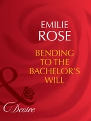 Bending to the Bachelor's Will (Mills & Boon Desire) (Trust Fund Affairs, Book 3) ebook by Emilie Rose