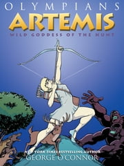 Olympians: Artemis - Wild Goddess of the Hunt ebook by George O'Connor