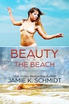 Beauty and The Beach ebook by Jamie K. Schmidt