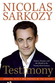Testimony - France, Europe and the World in the 2lst ebook by Nicolas Sarkozy