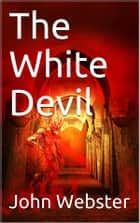 The White Devil ebook by John Webster