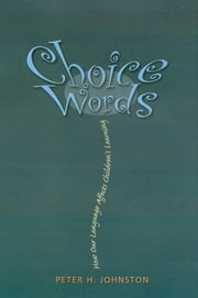 Choice Words - How Our Language Affects Children's Learning ebook by Peter H. Johnston