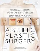 Aesthetic Plastic Surgery ebook by Sherrell J Aston,Douglas S Steinbrech,Jennifer L Walden