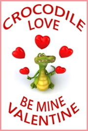 Crocodile Love, Be Mine Valentine ebook by Tom Gardner