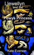 Llewellyn and the Powys Princess ebook by Kate Everson