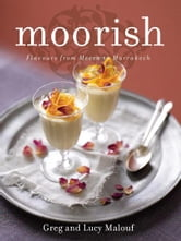Moorish: Flavours from Mecca to Marrakech ebook by Greg & Lucy Malouf