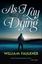 As I Lay Dying ebook by William Faulkner, Digital Fire