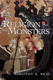 Religion and Its Monsters ebook by Timothy K. Beal