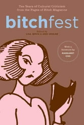 BITCHfest - Ten Years of Cultural Criticism from the Pages of Bitch Magazine ebook by