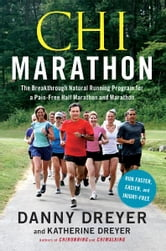 Chi Marathon - The Breakthrough Natural Running Program for a Pain-Free Half Marathon and Marathon ebook by Danny Dreyer,Katherine Dreyer