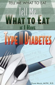 Tell Me What to Eat if I Have Type II Diabetes ebook by Magee, Elaine