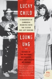 Lucky Child - A Daughter of Cambodia Reunites with the Sister She Left Behind ebook by Loung Ung