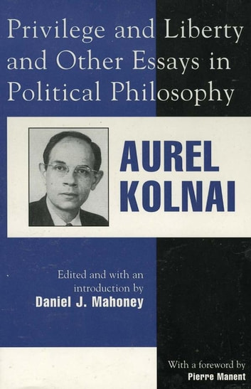 Privilege and Liberty and Other Essays in Political Philosophy ebook by Aurel Kolnai